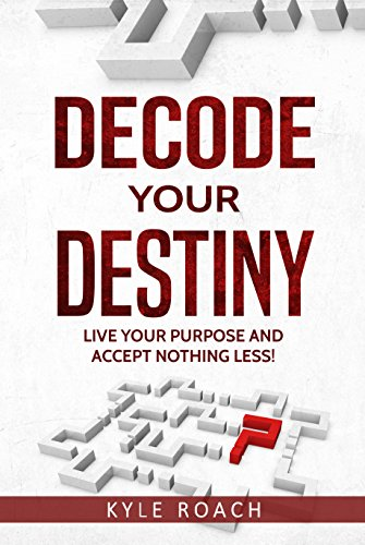 Download for free Decode Your Destiny: Live Your Purpose and Accept Nothing Less!