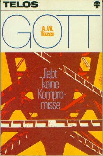 Gott liebt keine Kompromisse von Wolfgang Bühne