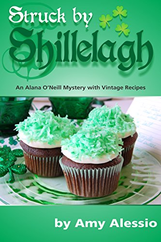 (Struck by Shillelagh: An Alana O'Neill Mystery with Vintage Recipes: Includes Bonus Story: Thankful for)