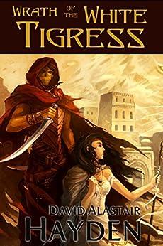 Wrath of the White Tigress (Tales of Pawan Kor Book 1) by [Hayden, David Alastair]