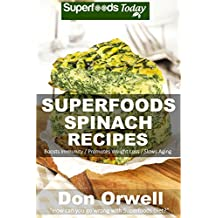 Superfoods Spinach Recipes: Over 50 Quick & Easy Gluten Free Low Cholesterol Whole Foods Recipes full of Antioxidants & Phytochemicals (Natural Weight Loss Transformation Book 114)