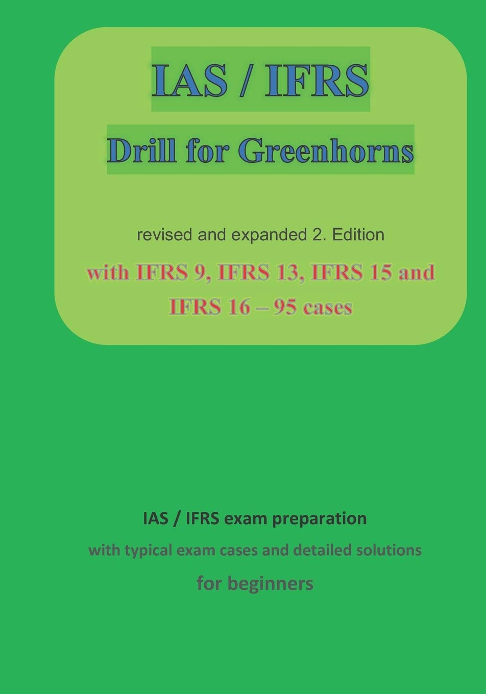 IAS   IFRS For Greenhorns  2. Edition Revised And Expanded With IFRS 9 IFRS13IFRS 15 And IFRS 16