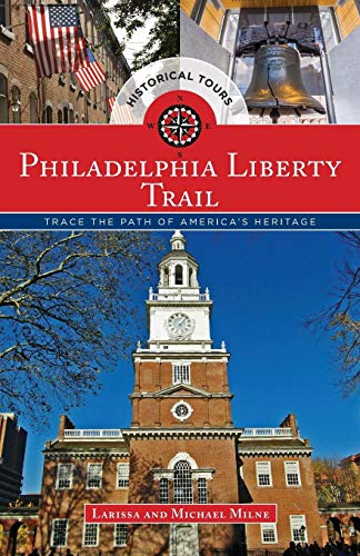 - Philadelphia Liberty Trail: Trace the Path of America's Heritage, 1st Edition