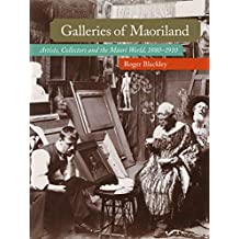 Galleries of Maoriland: Artists, Collectors and the Maori World, 1880–1910