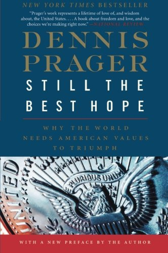 Book cover from Still the Best Hope: Why the World Needs American Values to Triumphby Dennis Prager