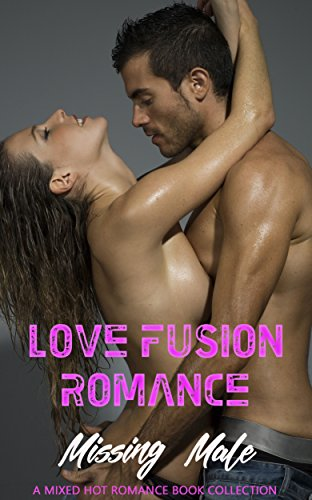 Love Fusion Romance: Missing Male: A Mixed Hot Romance Book Collection