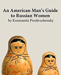 An American Man S Guide To Russian Women Humor Satire