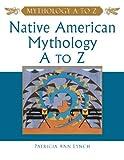 Native American Mythology a to Z, Patricia Ann Lynch, 0816048916