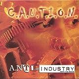 Anti-Industry by C.A.U.T.I.O.N.