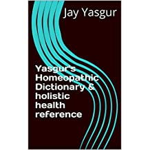 Yasgur's Homeopathic Dictionary & holistic health reference