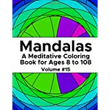 Mandalas: A Meditative Coloring Book for Ages 8 to 108 (Volume 15)