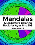 #7: Mandalas: A Meditative Coloring Book for Ages 8 to 108 (Volume 15)