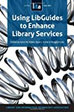 Using Libguides to Enhance Library Services, Aaron W. Dobbs, Ryan L. Sittler, Douglas Cook, 1555708803