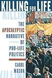 Killing for Life: The Apocalyptic Narrative of Pro-Life Politics