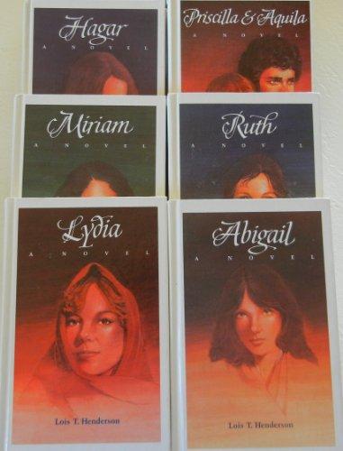 Hagar, Abigail, Miriam, Ruth, Lydia, Priscilla and Aquila (Novels by Lois T. Hendersen, 6 volumes)