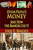 Other People's Money and How the Bankers Use It, Louis D. Brandeis, 1438285264