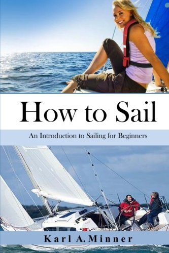 How to Sail: An Introduction to Sailing for Beginners (Best Sailboat To Learn On)