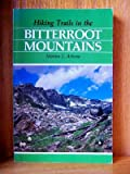 Hiking Trails of the Bitterroot Mountains, Morton L. Arkava, 0871086506