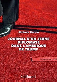 Journal d'un jeune diplomate dans l'Amérique de Trump, Gallon, Jérémie