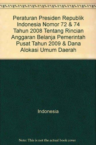 Peraturan Presiden Republik Indonesia Nomor 72 & 74 Tahun 2008 Tentang Rincian Anggaran Belanja Pemerintah Pusat Tahun 2009 & Dana Alokasi Umum Daerah