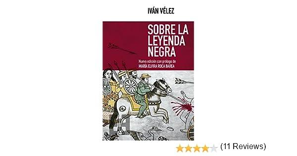 Sobre la Leyenda Negra (Nuevo Ensayo nº 40) eBook: Vélez, Iván ...