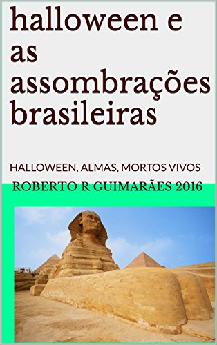 halloween e as assombrações brasileiras: HALLOWEEN, ALMAS, MORTOS VIVOS CÃES FANTASMAS (Portuguese Edition) -
