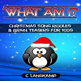 img - for What Am I? Riddles and Brain Teasers for Kids, Christmas Songs Edition: Trivia For Kids, Book 1 book / textbook / text book