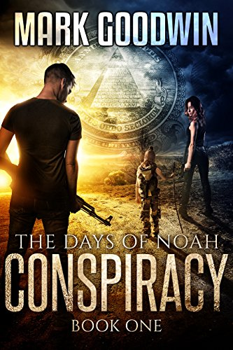 The Days of Noah, Book One: Conspiracy: A Novel of the End Times in America by [Goodwin, Mark]