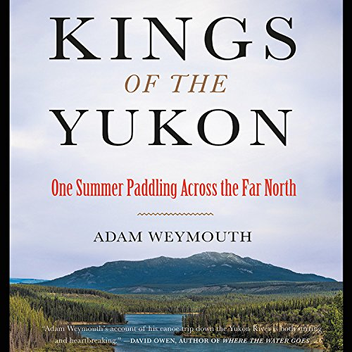 Yukon King - Kings of the Yukon: One Summer Paddling Across the Far North