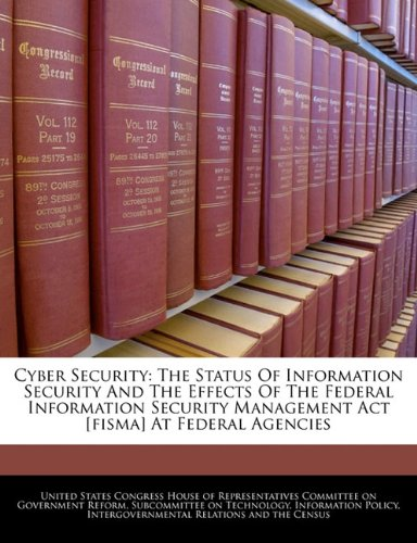 Download Cyber Security: The Status Of Information Security And The Effects Of The Federal Information Security Management Act [fisma] At Federal Agencies ebook