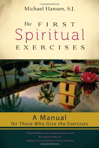 The First Spiritual Exercises: A Manual for Those Who Give the Exercises - The First Spiritual Exercises