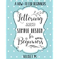 Lettering & Simple design for Beginners: A how to for beginners