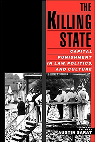 The killing state : capital punishment in law, politics, and culture / edited by Austin Sarat