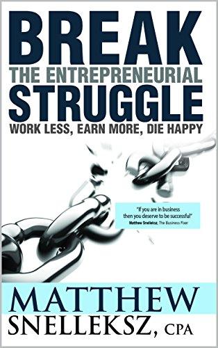 Break the Entrepreneurial Struggle: Work Less, Earn More, Die Happy