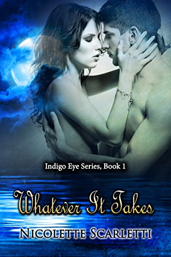 Whatever It Takes (The Indigo Eye Book 1) by [Scarletti, Nicolette]