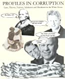 PROFILES IN CORRUPTION: Liars, Thieves, Traitors, Adulterers and Murderers in the White House