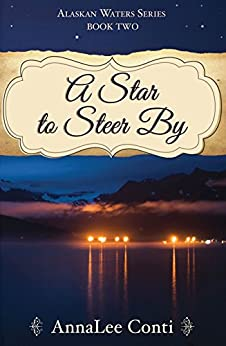 A Star To Steer By (Alaskan Waters Series Book 2) by [Conti, AnnaLee]