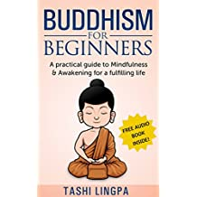 Buddhism: for Beginners: A Practical Guide to Mindfulness & Awakening for a Fulfilling Life