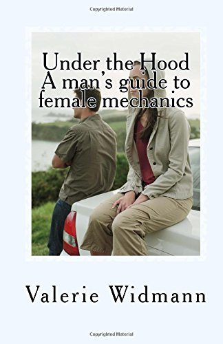Download Under the Hood: A man's guide to female mechanics PDF