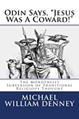 """Odin Says, """"Jesus Was A Coward!"""": The Monotheist Subversion of Traditional Religious Thought Paperback"""