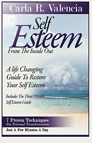 Self Esteem From The Inside Out: A Life Changing Guide To Restore Your Self-Esteem