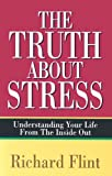 The Truth about Stress: Understanding Your Life from the Inside Out