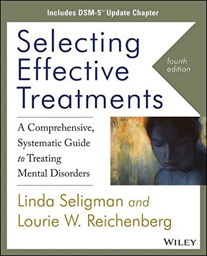 Selecting Effective Treatments: A Comprehensive Systematic Guide to Treating Mental Disorders, Includes DSM-5 Update Chapter