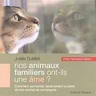 Nos animaux familiers ont-ils une âme ? : Comment surmonter sereinement la perte de son animal de compagnie par Joëlle Dutillet