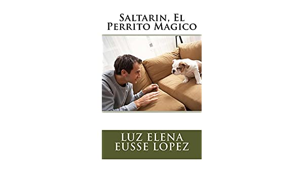 Amazon.com: Saltarin, El Perrito Magico (Spanish Edition) eBook: Luz Elena Lopez: Kindle Store