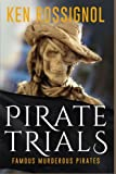 : 3: PIRATE TRIALS: Famous Murderous Pirates Book Series: The Lives and Adventures of Sundry Notorious Pirates (Volume 3)