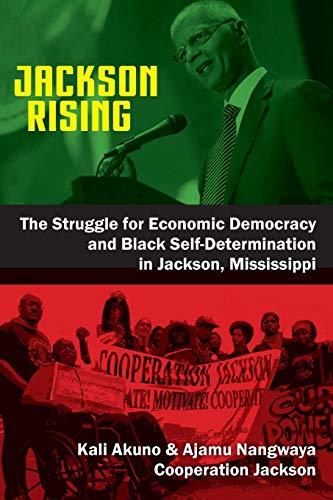 Jackson Rising: The Struggle for Economic Democracy and Black Self-Determination in Jackson, Mississippi