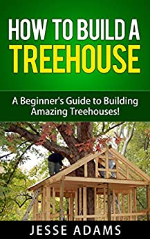 Amazon.com: How to Build a Treehouse - A Beginner's Guide