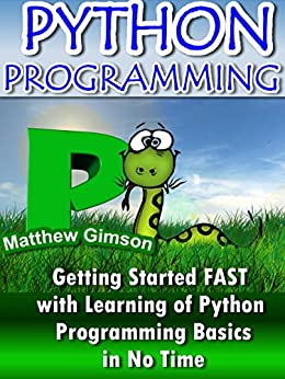Python Programming: Getting started FAST  With Learning of Python Programming Basics in No Time (Programming is Easy Book 3)