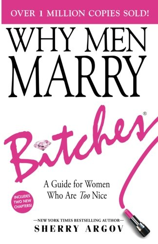 WHY MEN MARRY BITCHES: EXPANDED NEW EDITION - A Guide for Women Who Are Too Nice PDF
